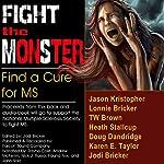 Fight the MonSter | Jodi Bricker,Doug Dandridge,Jason Kristopher,Karen E. Taylor,Lonnie Bricker,Heath Stallcup,TW Brown,Ben Kraus