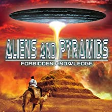 Aliens and Pyramids: Forbidden Knowledge  by J. Michael Long Narrated by J. Michael Long