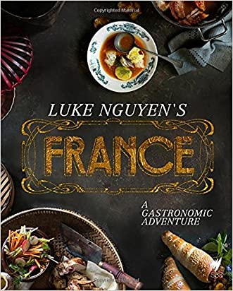Luke Nguyen's France: A Gastronomic Adventure written by Luke Nguyen