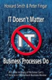 It Doesn't Matter--Business Processes Do: A Critical Analysis of Nicholas Carr's I.T. Article in the Harvard Business Review