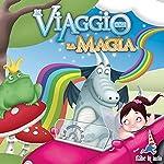 In Viaggio con la Magia. Alibabà e i quaranta ladroni - Il Principe Ranocchio - L'acciarino magico | Hans Christian Andersen,Fratelli Grimm