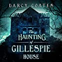 The Haunting of Gillespie House Audiobook by Darcy Coates Narrated by Laurel Schroeder