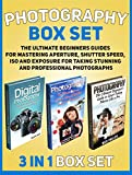 Photography Box Set: The Ultimate Beginners Guides for Mastering Aperture, Shutter Speed, ISO and Exposure for Taking Stunning and Professional Photographs ... Photography, Photography for Beginners)