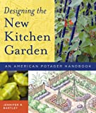 Jennifer R. Bartley Designing the New Kitchen Garden: An American Potager Handbook