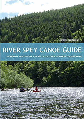 River Spey Canoe Guide: A Canoeist and Kayaker's Guide to Scotland's Premier Touring River