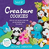 Creature Cookies: Step-by-Step Instructions and 80 Decorating Ideas You Can Do