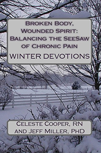 Book: Winter Devotions (Broken Body, Wounded Spirit - Balancing the SeeSaw of Chronic Pain Book 3) by Celeste Cooper and Jeff Miller