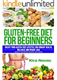 Gluten Free: Gluten Free Diet: Create Your Gluten Free Lifestyle for Vibrant Health, Wellness and Weight Loss (Mouth-Watering Recipes Included) (Gluten, Gluten Free, Gluten Free Diet Book 1)