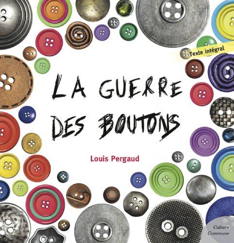 Louis Pergaud - La Guerre des boutons (Les grands classiques Culture commune)