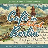 Learn German With Stories: Caf� in Berlin ? 10 Short Stories for Beginners