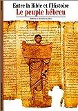 echange, troc Mireille Hadas-Lebel - Entre la Bible et l'Histoire : Le Peuple hébreu