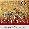 The Mythology and Religion of the Ancient Egyptians (       UNABRIDGED) by Charles River Editors Narrated by Brandon Woodall