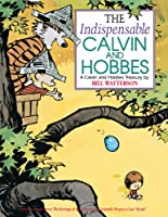 The Indispensable Calvin and Hobbes: A Calvin and Hobbes Treasury