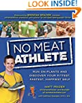 No Meat Athlete: Run on Plants and�Di...