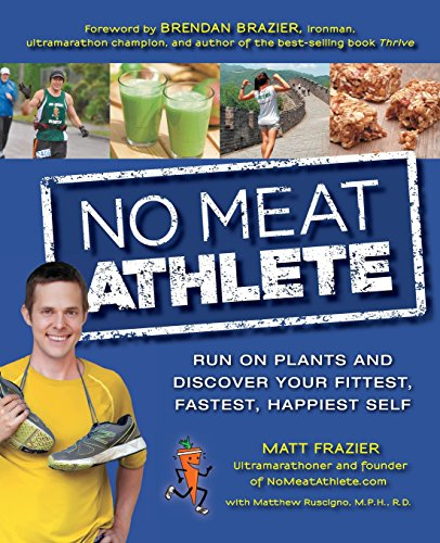 No Meat Athlete: Run on Plants and Discover Your Fittest, Fastest, Happiest Self (No Meat Athlete compare prices)