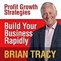 Build Your Business Rapidly: Profit Growth Strategies Speech by Brian Tracy Narrated by Brian Tracy