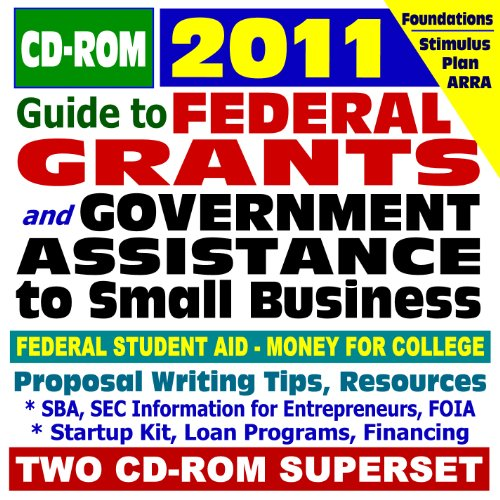 2011 Guide to Federal Grants and Government Assistance to Organizations, Small Business, and Individuals - Grants, Loans, Aid, Applications, Foundations (Two CD-ROM Set)