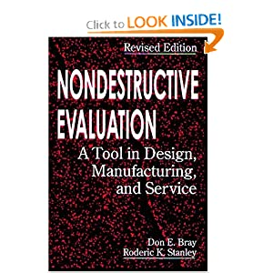 Nondestructive Evaluation: A Tool in Design, Manufacturing, and Service Revised Edition Don E. Bray and Roderick K. Stanley