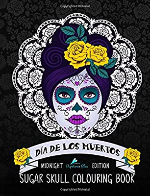 Dia De Los Muertos Sugar Skull Colouring Book: Midnight Edition: A Unique Day Of The Dead Black Background Paper Adult Colouring Book For Grownups ... Stress Relief & Art Coluor Therapy)