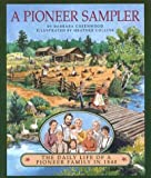 A Pioneer Sampler: The Daily Life of a Pioneer Family in 1840 (0395715407) by Barbara Greenwood