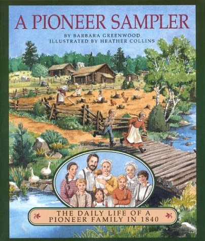 A Pioneer Sampler: The Daily Life of a Pioneer Family in 1840, BARBARA GREENWOOD