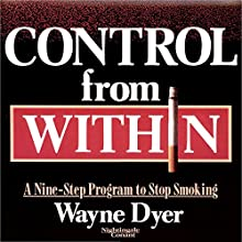 Control from Within  by Wayne Dyer Narrated by Wayne Dyer