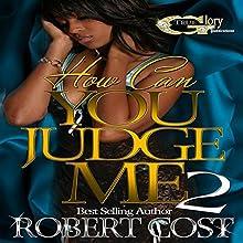 How Can You Judge Me 2 | Livre audio Auteur(s) : Robert Cost Narrateur(s) : Cee Scott