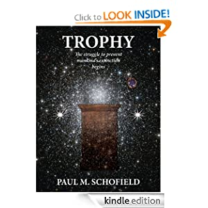 Free Kindle Book: Trophy (The Trophy Saga), by Paul M. Schofield. Publisher: Galactic Publishers; 2 edition (January 31, 2012)