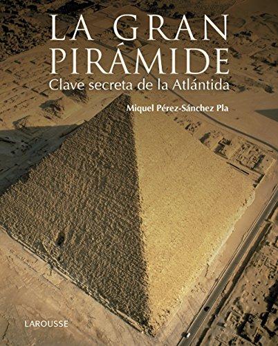 La Gran Pirámide. Clave Secreta De La Atlántida (Larousse - Libros Ilustrados/ Prácticos - Arte Y Cultura)