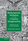img - for Shakespeare, Alchemy and the Creative Imagination: The Sonnets and A Lover's Complaint book / textbook / text book