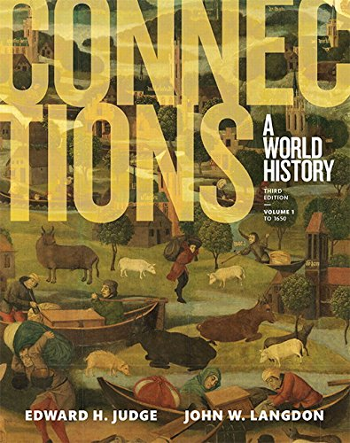 Connections: A World History, Volume 1 (3rd Edition), by Edward H. Judge, John W. Langdon