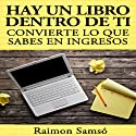 Hay un libro dentro de ti [There Is a Book Inside You]: convierte lo que sabes en ingresos (Spanish Edition) (       UNABRIDGED) by Raimon Samso Narrated by Gabriel Romero