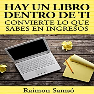 Hay un libro dentro de ti [There Is a Book Inside You]: convierte lo que sabes en ingresos (Spanish Edition) | [Raimon Samso]
