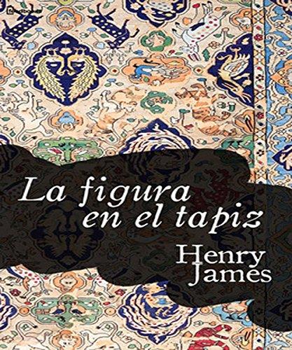 Henry James - La figura en el tapiz (Spanish Edition)