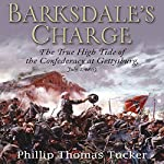 Barksdale's Charge: The True High Tide of the Confederacy at Gettysburg, July 2, 1863 | Phillip Thomas Tucker