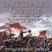 Barksdale's Charge: The True High Tide of the Confederacy at Gettysburg, July 2, 1863 | [Phillip Thomas Tucker]