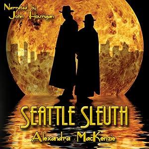 Seattle Sleuth | [Alexandra MacKenzie]