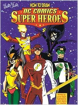 How to draw dc comics super heroes john delaney ron boyd inc dc