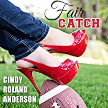 Fair Catch (       UNABRIDGED) by Cindy Roland Anderson Narrated by Jennifer Drake Ford