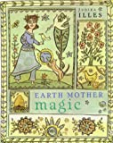 Earth Mother Magic: Ancient Spells for Modern Belles (1862048487) by Illes, Judika