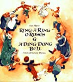 Ring-A-Ring O' Roses & A Ding, Dong, Bell: A Book of Nursery Rhymes (0887081878) by Marks, Alan