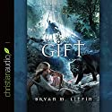 The Gift: Chiveis Trilogy, Book 2 Audiobook by Bryan M. Litfin Narrated by Ray Porter