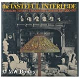 The tasteful interlude: American interiors through the camera's eye, 1860-1917 (American decorative arts series)