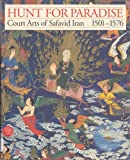 Hunt for Paradise: Court Arts of Safavid Iran 1501-1576 (0878480935) by Sheila Canby