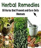 Herbal Remedies: 55 Herbs that Keep Sicknesses Away: (herbs, herbal remedies, natural remedies)