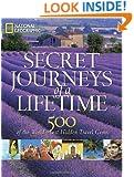 Secret Journeys of a Lifetime: 500 of the World's Best Hidden Travel Gems