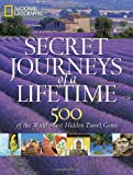Secret Journeys of a Lifetime: 500 of the Worlds Best Hidden Travel Gems