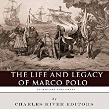 Legendary Explorers: The Life and Legacy of Marco Polo (       UNABRIDGED) by Charles River Editors Narrated by Colin Fluxman