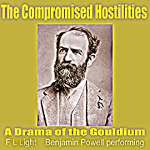 The Compromised Hostilities: A Drama of the Gouldium (       UNABRIDGED) by F L Light Narrated by Benjamin G. Powell