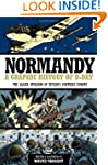 Normandy: A Graphic History of D-Day,...